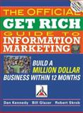 The Official Get Rich Guide to Information Marketing : Build a Million Dollar Business Within 12 Months, Kennedy, Dan S. and Glazer, Bill, 1599181401