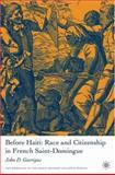 Before Haiti : Race and Citizenship in French Saint-Domingue, Garrigus, John D. and Garrigus, John, 1403971404