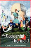 The Accidental Mermaid, Robert E. Thornsberry, 1468561405