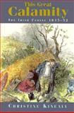 This Great Calamity : The Irish Famine 1845-52, Kinealy, Christine, 157098140X