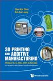 3D Printing and Additive Manufacturing, Chee Kai Chua and Kah Fai Leong, 9814571407