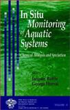 In Situ Monitoring of Aquatic Systems : Chemical Analysis and Speciation, Buffle, Jacques, 0470841400