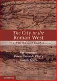 The City in the Roman West, C. 250 BC-C. AD 250, Laurence, Ray and Esmonde-Cleary, Simon, 0521701406