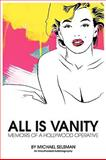 All Is Vanity : Memoirs of a Hollywood Operative, Selsman, Michael, 0982531400