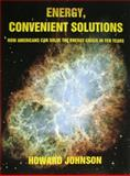 Energy, Convenient Solutions : How Americans can Solve the Energy Crisis in Ten Years, Johnson, Howard, 0982911408