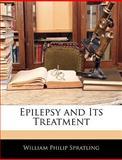 Epilepsy and Its Treatment, William Philip Spratling, 1142981401