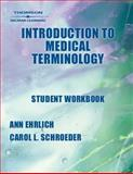 Introduction to Medical Terminology, Schroeder, Carol L. and Ehrlich, Ann, 140181140X
