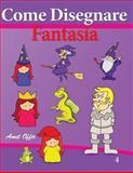 Come Disegnare - Fantasia, amit offir, 1494291401