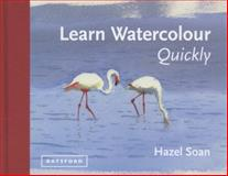 Learn Watercolour Quick, Hazel Soan, 1849941408
