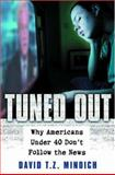 Tuned Out : Why Americans under 40 Don't Follow the News, Mindich, David T. Z., 0195161408