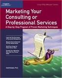 Marketing Your Consulting or Professional Services, Karlson, David, 0931961408
