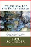 Evangelism for the Fainthearted, Floyd Schneider, 0963021400