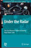 Under the Radar : The First Woman in Radio Astronomy: Ruby Payne-Scott, Goss, W. M. and McGee, Richard, 3642031404