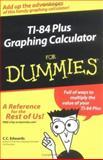 TI-84 Plus Graphing Calculator for Dummies®, C. C. Edwards, 0764571400