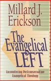 The Evangelical Left : Encountering Postconservative Evangelical Theology, Erickson, Millard J., 0801021405