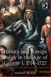 Politics and Foreign Policy in the Age of George I 1714-1727, Black, Jeremy, 1409431401