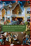 Behold the Proverbs of a People : Proverbial Wisdom in Culture, Literature, and Politics, Mieder, Wolfgang, 1628461403