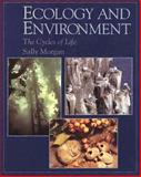 Ecology and Environment : The Cycles of Life, Morgan, Sally, 0195211405