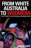From White Australia to Woomera : The Story of Australian Immigration, Jupp, James, 0521531403