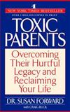 Toxic Parents, Susan Forward and Craig Buck, 0553381407