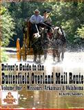 Drivers Guide to the Butterfield Overland Mail Route : Volume One ( Missouri, Arkansas and Oklahoma), Sanders, Kirby, 0982051409