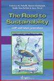 The Road to Sustainability : GDP and the Future Generations, Pulselli, Frederico Maria and Bastianoni, Simone, 184564140X