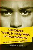 Childhood, Youth, and Social Work in Transformation : Implications for Policy and Practice, , 0231141408