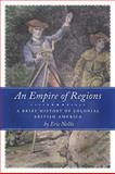An Empire of Regions : A Brief History of Colonial British America, Nellis, Eric, 144260140X
