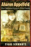 Aharon Appelfeld : From Individual Lament to Tribal Eternity, Schwartz, Yigal, 1584651407