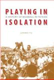 Playing in Isolation : A History of Baseball in Taiwan, Yu, Junwei, 0803211406