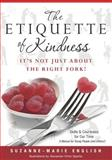 The Etiquette of Kindness--It's Not Just about the Right Fork!, Suzanne-Marie English, 1479181404