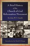 A Brief History of the Church of God Reformation Movement, Smith, John W. V., 1593171404