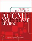 Insiders Guide to the ACGME Institutional Site Review, Fowler, Josephine, 1601461402