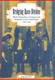 Bridging Race Divides : Black Nationalism, Feminism, and Integration in the United States, 1896-1935, Dossett, Kate, 0813031400