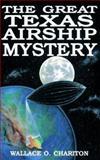 The Great Texas Airship Mystery, Wallace O. Chariton, 1556221401
