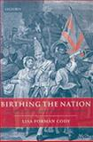 Birthing the Nation : Sex, Science, and the Conception of Eighteenth-Century Britons, Cody, Lisa Forman, 019954140X