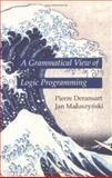 A Grammatical View of Logic Programming, Deransart, Pierre and Maluszynski, Jan, 0262041405