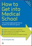 How to Get into Medical School, Christopher See, 0749461403