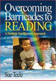 Overcoming Barricades to Reading : A Multiple Intelligences Approach, Teele, Sue, 0761931406