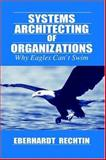 Systems Architecting of Organizations : Why Eagles Can't Swim, Rechtin, Eberhardt, 0849381401