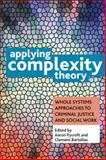 Applying Complexity Theory : Whole Systems Approaches to Criminal Justice and Social Work, Pycroft, Aaron and Bartollas, Clemens, 144731140X