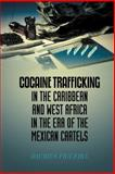 Cocaine Trafficking in the Caribbean and West Africa in the Era of the Mexican Cartels, Daurius Figueira, 1475961405