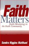Faith Matters : Faith Mentoring in the Faith Community, Matthaei, Sondra Higgins, 1563381400