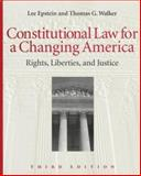 Constitutional Law for a Changing America : Rights, Liberties and Justice, Epstein, Lee and Walker, Thomas G., 1568021402