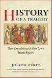 History of a Tragedy : The Expulsion of the Jews from Spain, Perez, Joseph, 0252031415