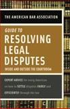 American Bar Association Guide to Resolving Legal Disputes, American Bar Association Staff, 037572141X