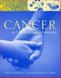 Cancer in Children and Adolescents, Carroll, William L. and Finlay, Jonathan L., 0763731412