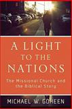A Light to the Nations : The Missional Church and the Biblical Story, Goheen, Michael W., 0801031419
