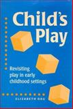 Child's Play : Revisiting Play in Early Childhood Settings, Dau, Elizabeth, 086433141X