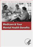 Medicare and Your Mental Health Benefits, U. S. Department Human Services and Centers for Medicaid Services, 1493501410